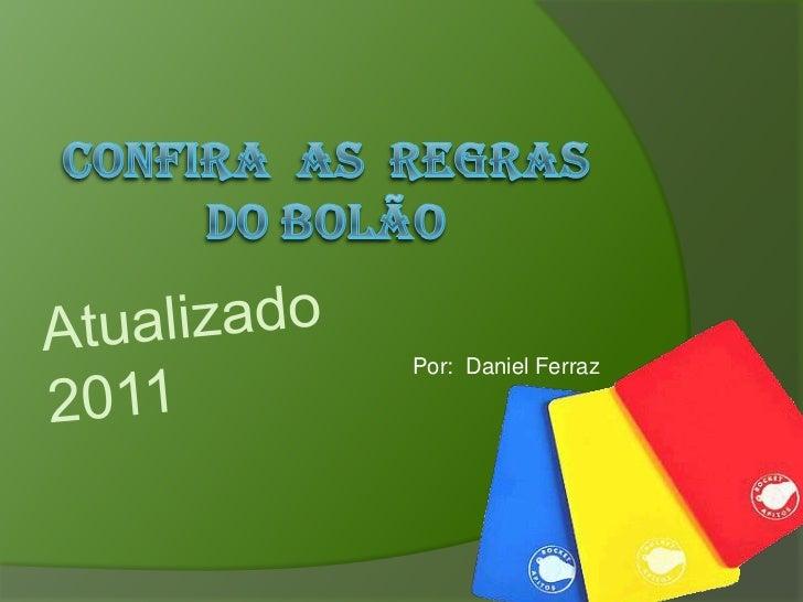Confira  as  regras do bolão<br />Por:  Daniel Ferraz<br />Atualizado 2011<br />