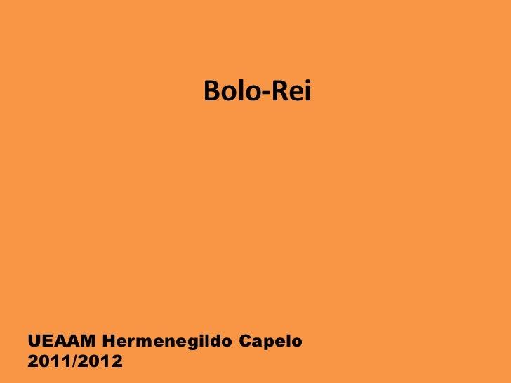Bolo-ReiUEAAM Hermenegildo Capelo2011/2012