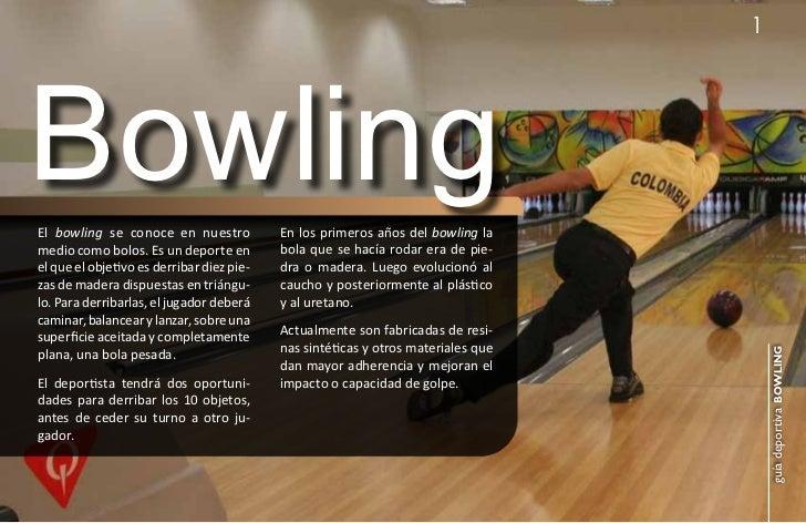1BowlingEl bowling se conoce en nuestro            En los primeros años del bowling lamedio como bolos. Es un deporte en  ...