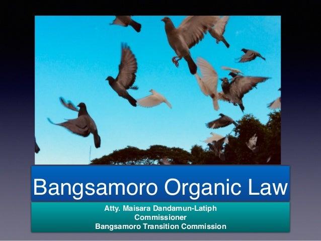 Bangsamoro Organic Law Atty. Maisara Dandamun-Latiph Commissioner Bangsamoro Transition Commission
