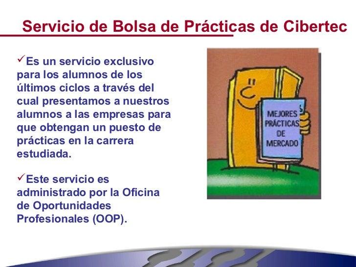 Servicio de Bolsa de Prácticas de CibertecEs un servicio exclusivopara los alumnos de losúltimos ciclos a través delcual ...