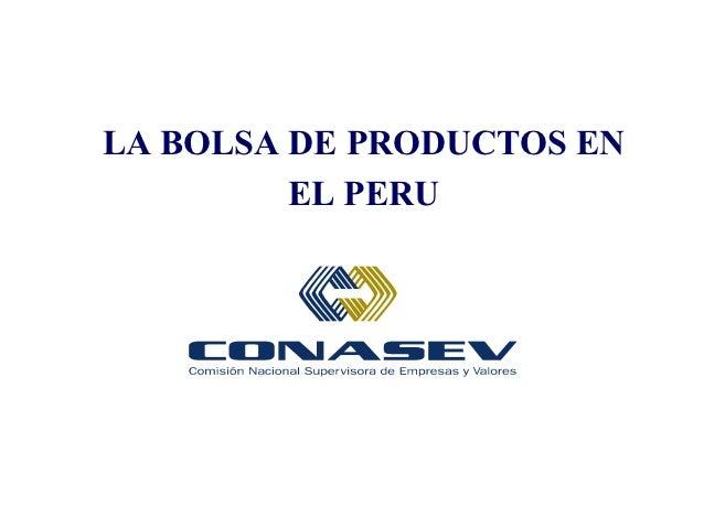 LA BOLSA DE PRODUCTOS EN         EL PERU