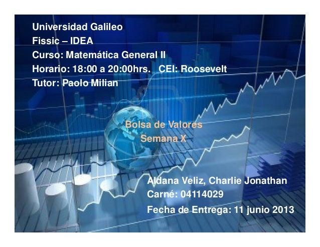 Universidad GalileoFissic – IDEACurso: Matemática General IIHorario: 18:00 a 20:00hrs. CEI: RooseveltTutor: Paolo MilianBo...