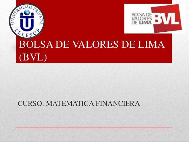 BOLSA DE VALORES DE LIMA  (BVL)  CURSO: MATEMATICA FINANCIERA
