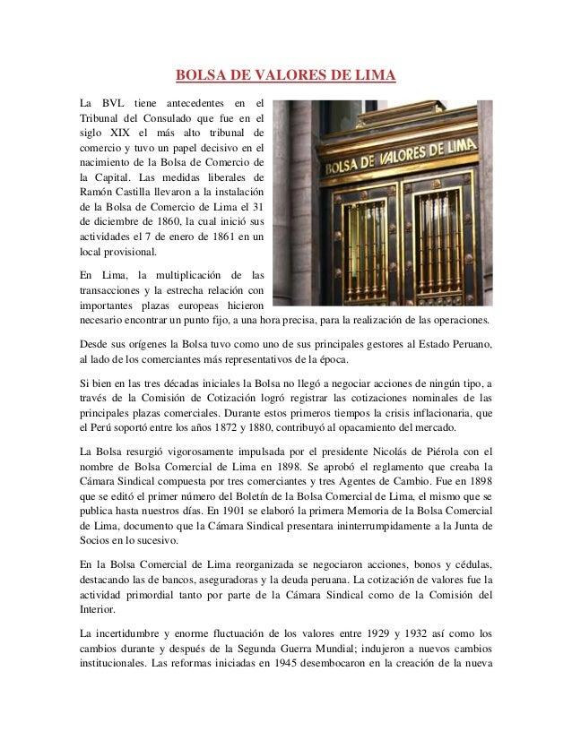 BOLSA DE VALORES DE LIMA La BVL tiene antecedentes en el Tribunal del Consulado que fue en el siglo XIX el más alto tribun...