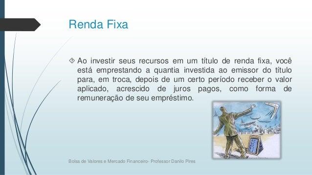 Renda Fixa  Ao investir seus recursos em um título de renda fixa, você está emprestando a quantia investida ao emissor do...