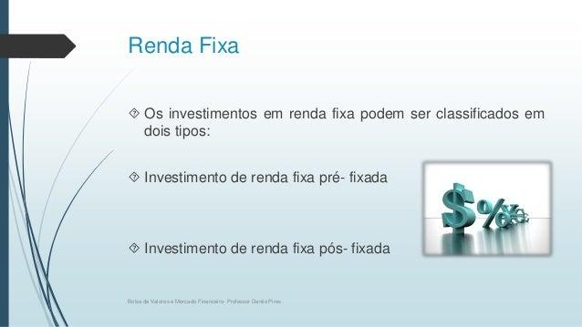 Renda Fixa  Os investimentos em renda fixa podem ser classificados em dois tipos:  Investimento de renda fixa pré- fixad...