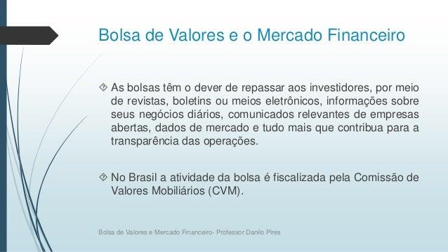 Bolsa de Valores e o Mercado Financeiro  As bolsas têm o dever de repassar aos investidores, por meio de revistas, boleti...