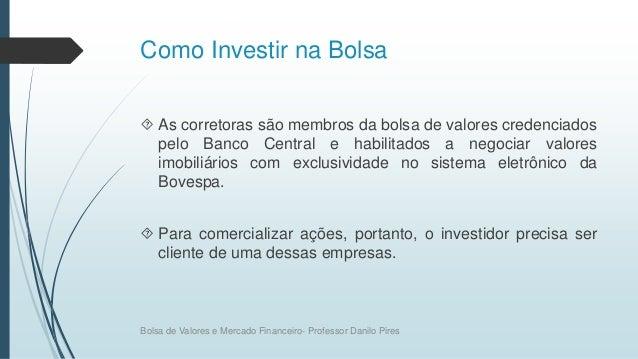 Como Investir na Bolsa  As corretoras são membros da bolsa de valores credenciados pelo Banco Central e habilitados a neg...