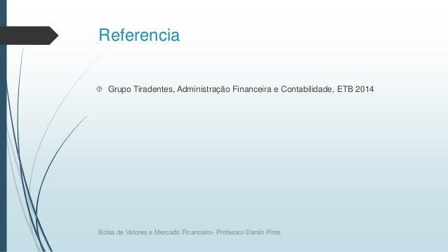 Referencia  Grupo Tiradentes, Administração Financeira e Contabilidade, ETB 2014 Bolsa de Valores e Mercado Financeiro- P...
