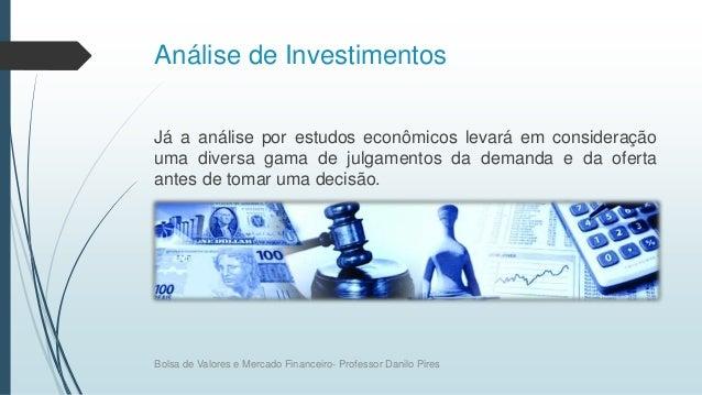 Análise de Investimentos Já a análise por estudos econômicos levará em consideração uma diversa gama de julgamentos da dem...
