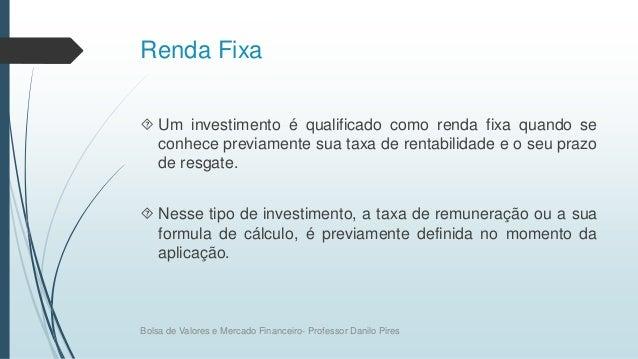 Renda Fixa  Um investimento é qualificado como renda fixa quando se conhece previamente sua taxa de rentabilidade e o seu...