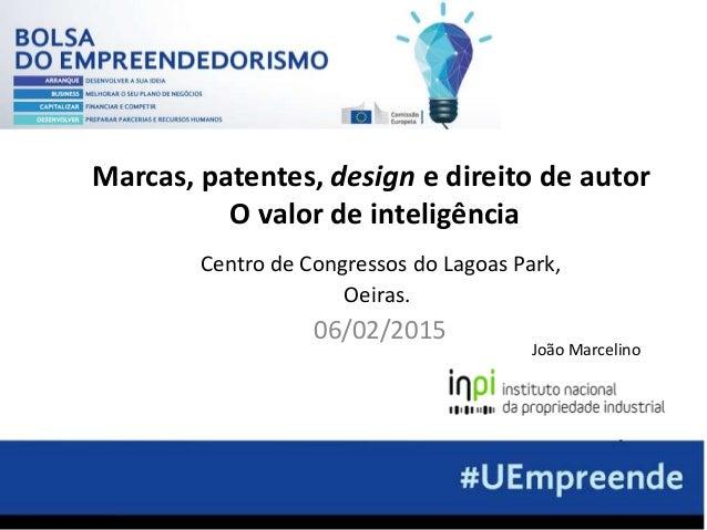 Centro de Congressos do Lagoas Park, Oeiras. 06/02/2015 João Marcelino Marcas, patentes, design e direito de autor O valor...