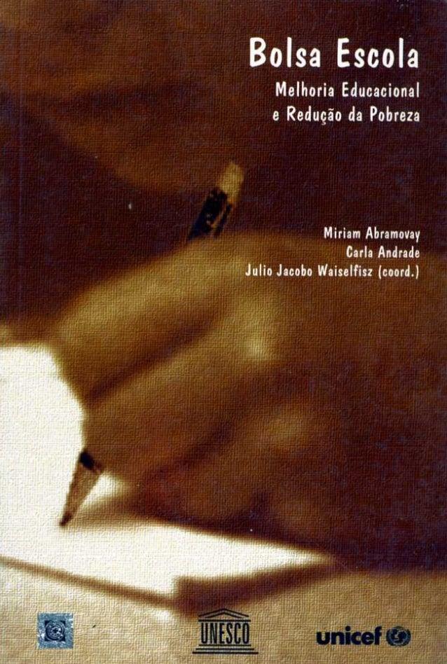 Bolsa Escola  Melhoria Educacional e Redugào da Pobreza  Miriam Abramovay  . __.  Carla Andrade hlio Jacobo Waiselfisz (co...
