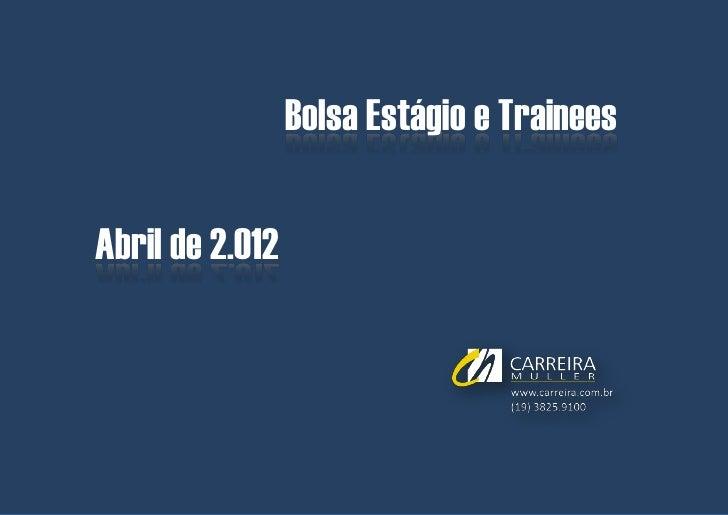 Bolsa Estágio e Trainees | Abril de 2.012                 Bolsa Estágio e TraineesAbril de 2.012                          ...