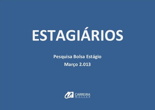 ESTAGIÁRIOS  Pesquisa Bolsa Estágio      Março 2.013