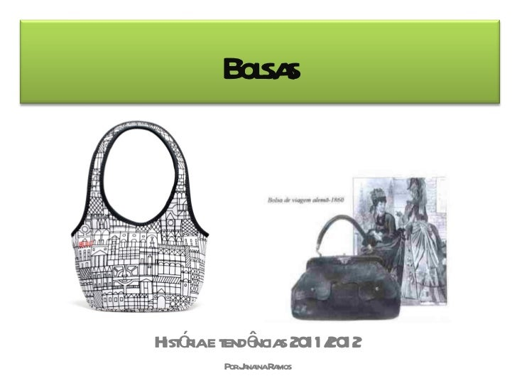 História e tendências 2011/2012 Por Janaina Ramos Bolsas