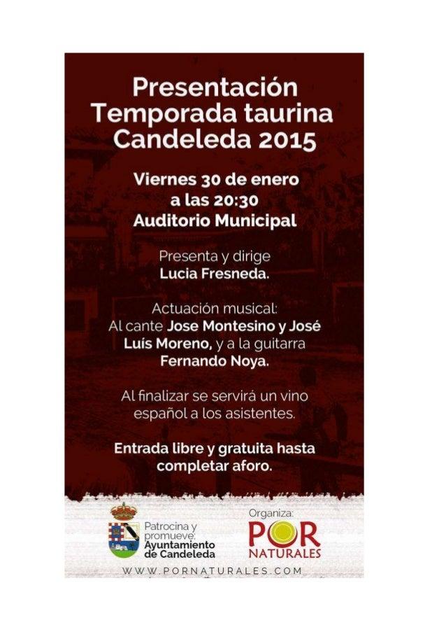 Organiza:   Presentación Temporada taurina Candeleda 2015  Viernes 3o de enero a las 20:30 Auditorio Municipal  Presenta y...