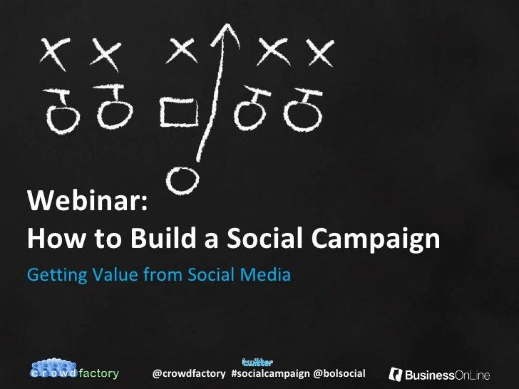 Webinar:How to Build a Social CampaignGetting Value from Social Media              @crowdfactory #socialcampaign @bolsocial