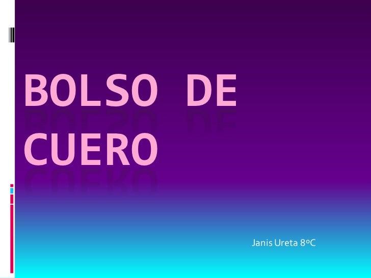 BOLSO DECUERO           Janis Ureta 8ºC