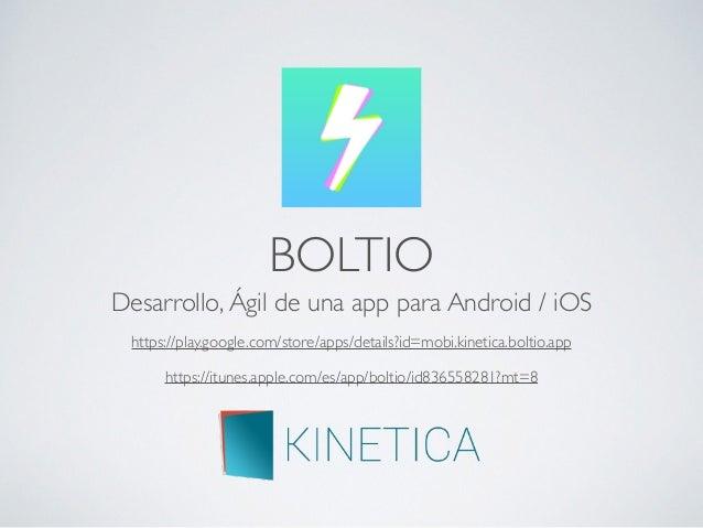 BOLTIO Desarrollo, Ágil de una app para Android / iOS https://itunes.apple.com/es/app/boltio/id836558281?mt=8 https://play...