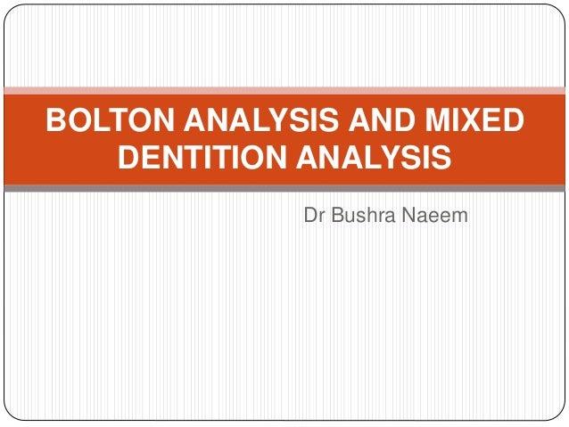 Dr Bushra Naeem BOLTON ANALYSIS AND MIXED DENTITION ANALYSIS