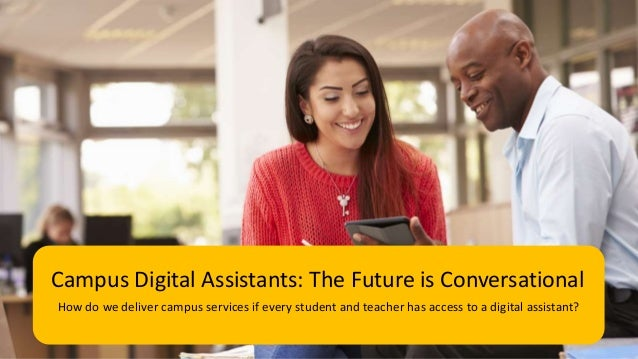 How do we deliver campus services if every student and teacher has access to a digital assistant? Campus Digital Assistant...