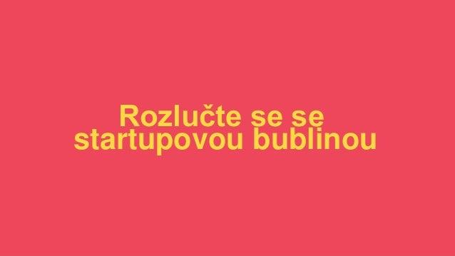 Rozlučte se se startupovou bublinou