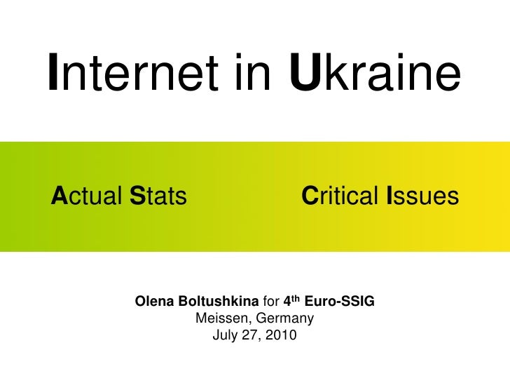 Internet in Ukraine  Actual Stats                   Critical Issues          Olena Boltushkina for 4th Euro-SSIG          ...