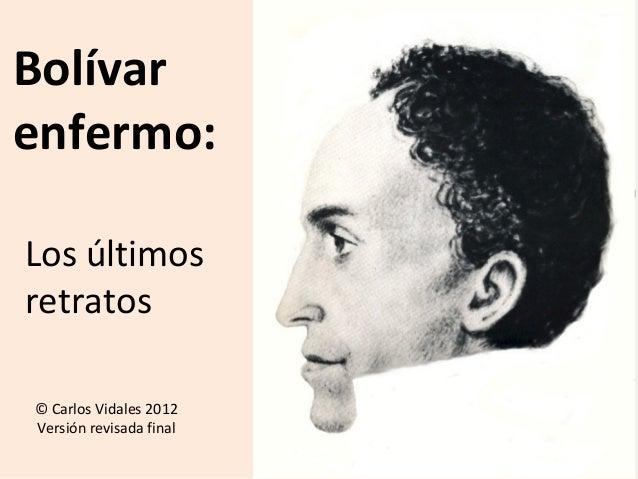Bolívarenfermo:Los últimosretratos© Carlos Vidales 2012Versión revisada final