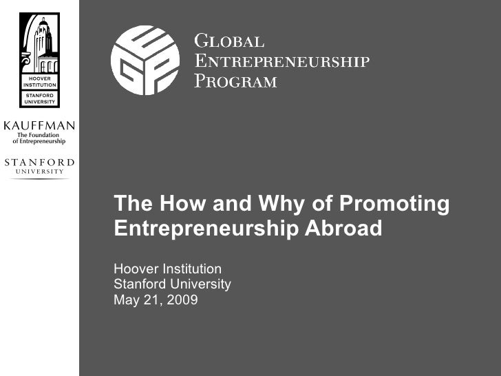 The How and Why of Promoting Entrepreneurship Abroad Hoover Institution Stanford University May 21, 2009