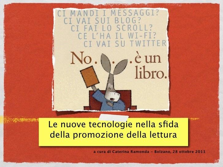 Le nuove tecnologie nella sfidadella promozione della lettura          a cura di Caterina Ramonda - Bolzano, 28 ottobre 2011