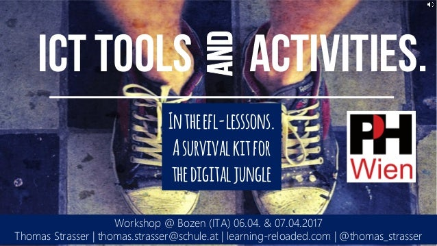 and ICT Tools activities. Workshop @ Bozen (ITA) 06.04. & 07.04.2017 Thomas Strasser | thomas.strasser@schule.at | learnin...