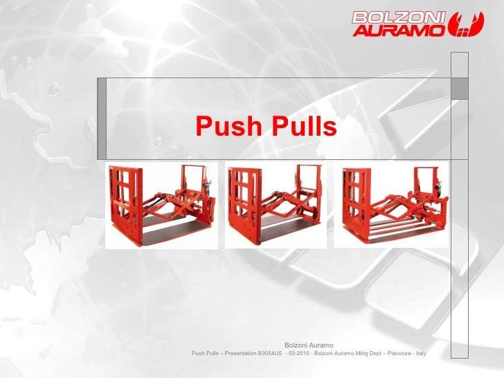 Push Pulls Bolzoni Auramo Push Pulls – Presentation B3054US  - 03-2010 - Bolzoni Auramo Mktg Dept – Piacenza - Italy