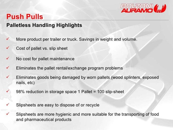Push Pulls Palletless Handling Highlights <ul><li>More product per trailer or truck. Savings in weight and volume. </li></...