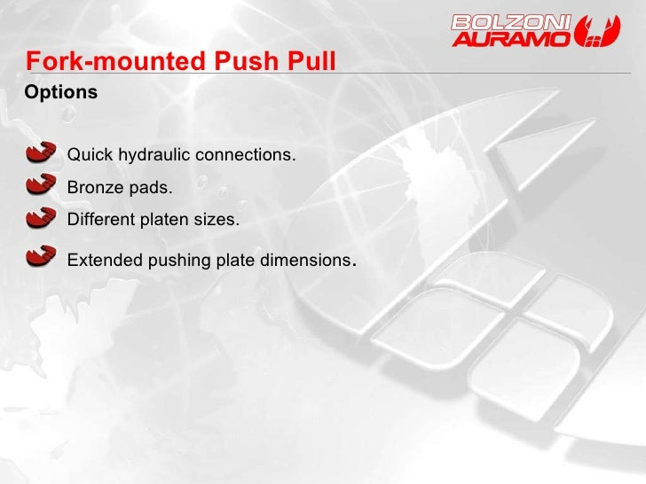 Options Quick hydraulic connections. Bronze pads. Different platen sizes. Extended pushing plate dimensions . Fork-mounted...