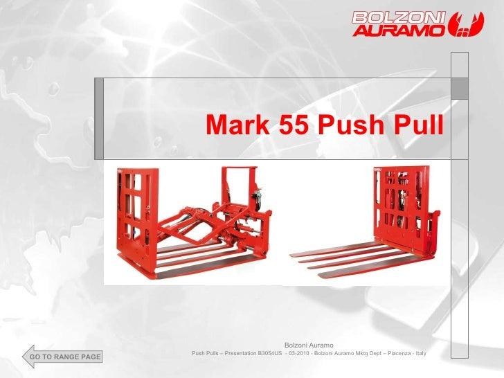 Mark 55 Push Pull Bolzoni Auramo Push Pulls – Presentation B3054US  - 03-2010 - Bolzoni Auramo Mktg Dept – Piacenza - Ital...