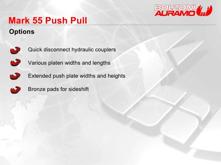 Options Mark 55 Push Pull  Quick disconnect hydraulic couplers Various platen widths and lengths Extended push plate width...