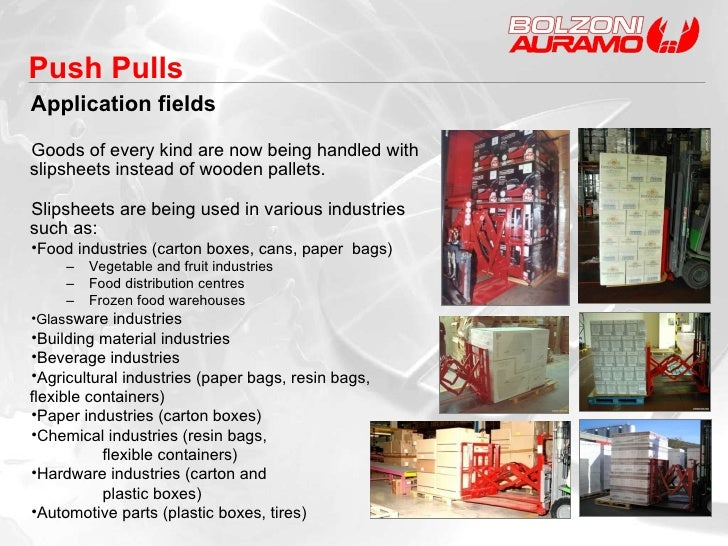 Application fields Push Pulls  <ul><li>Goods of every kind are now being handled with slipsheets instead of wooden pallets...