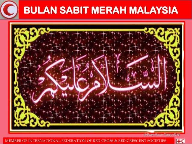 BULAN SABIT MERAH MALAYSIA  @Tuan Harun Yahya 2013  MEMBER OF INTERNATIONAL FEDERATION OF RED CROSS & RED CRESCENT SOCIETI...