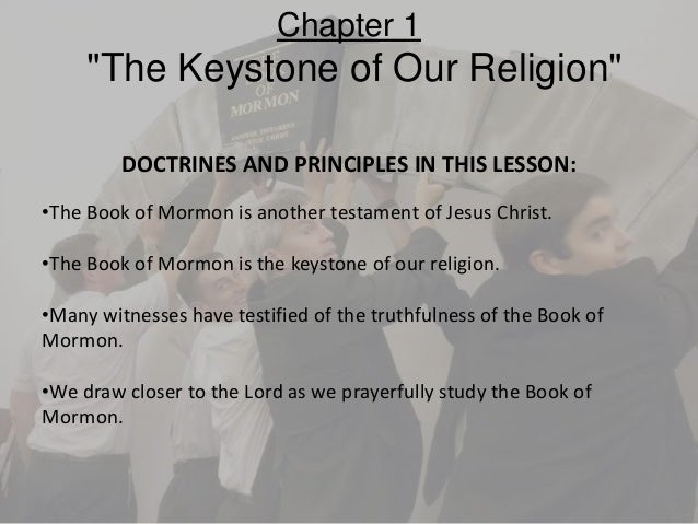 DOCTRINES AND PRINCIPLES IN THIS LESSON:•The Book of Mormon is another testament of Jesus Christ.•The Book of Mormon is th...