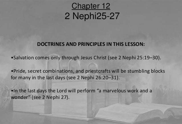 DOCTRINES AND PRINCIPLES IN THIS LESSON: •Salvation comes only through Jesus Christ (see 2 Nephi 25:19–30). •Pride, secret...