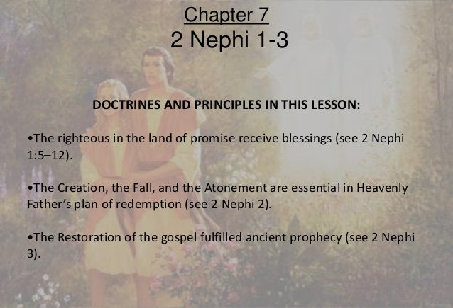 DOCTRINES AND PRINCIPLES IN THIS LESSON: •The righteous in the land of promise receive blessings (see 2 Nephi 1:5–12). •Th...