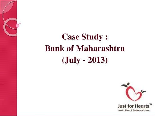 Case Study : Bank of Maharashtra (July - 2013)
