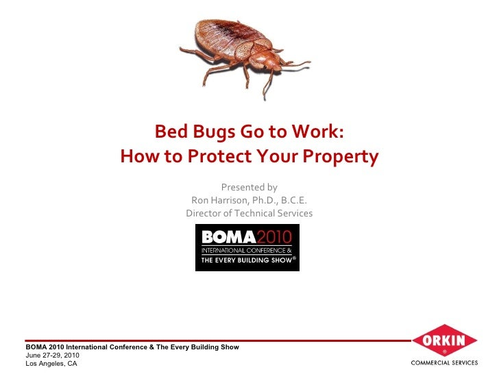 Bed Bugs Go to Work: How to Protect Your Property Presented by Ron Harrison, Ph.D., B.C.E. Director of Technical Services