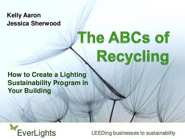 Kelly AaronJessica SherwoodHow to Create a LightingSustainability Program inYour Building  EverLights                LEEDi...