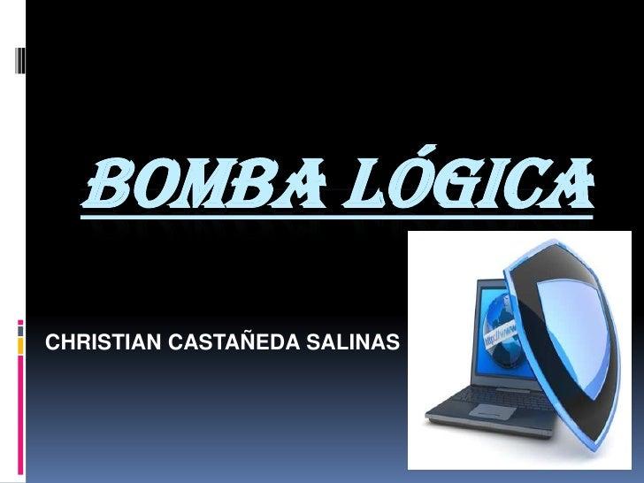 Bomba lógica<br />CHRISTIAN CASTAÑEDA SALINAS<br />