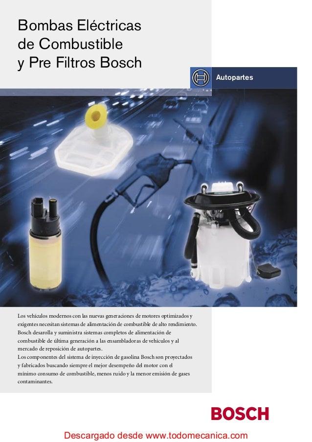 Descargado desde www.todomecanica.com Autopartes Bombas Eléctricas de Combustible y Pre Filtros Bosch Los vehículos modern...