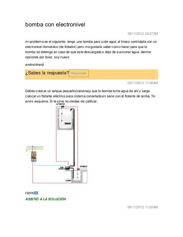 bomba con electronivel 06/11/2012 03:27AM mi problema es el siguiente: tengo una bomba para subir agua al tinaco controlad...