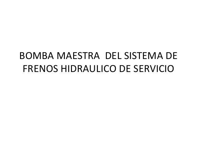 BOMBA MAESTRA DEL SISTEMA DE FRENOS HIDRAULICO DE SERVICIO